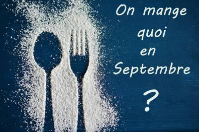 On mange quoi en septembre ?